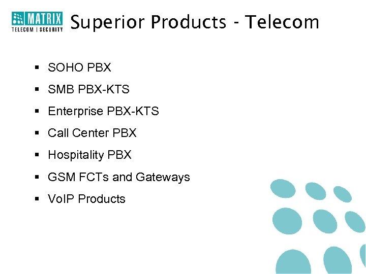 Superior Products - Telecom § SOHO PBX § SMB PBX-KTS § Enterprise PBX-KTS §