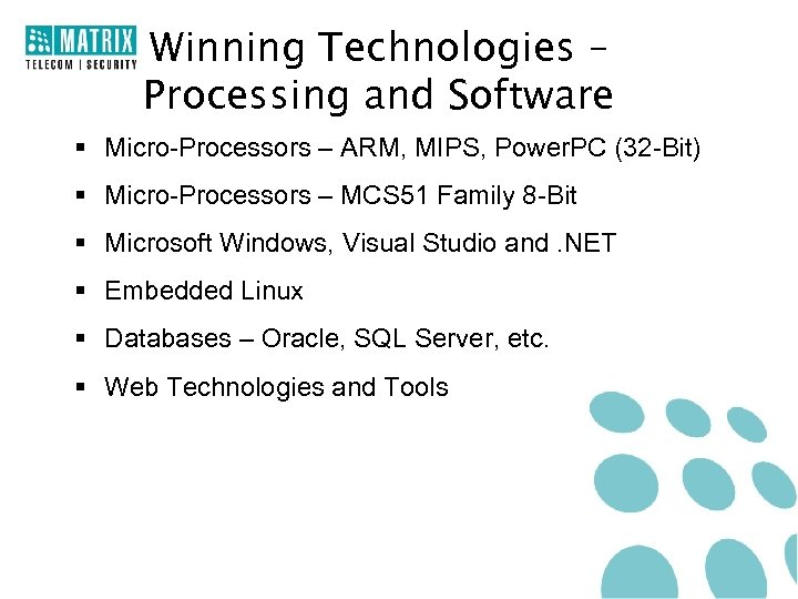 Winning Technologies – Processing and Software § Micro-Processors – ARM, MIPS, Power. PC (32