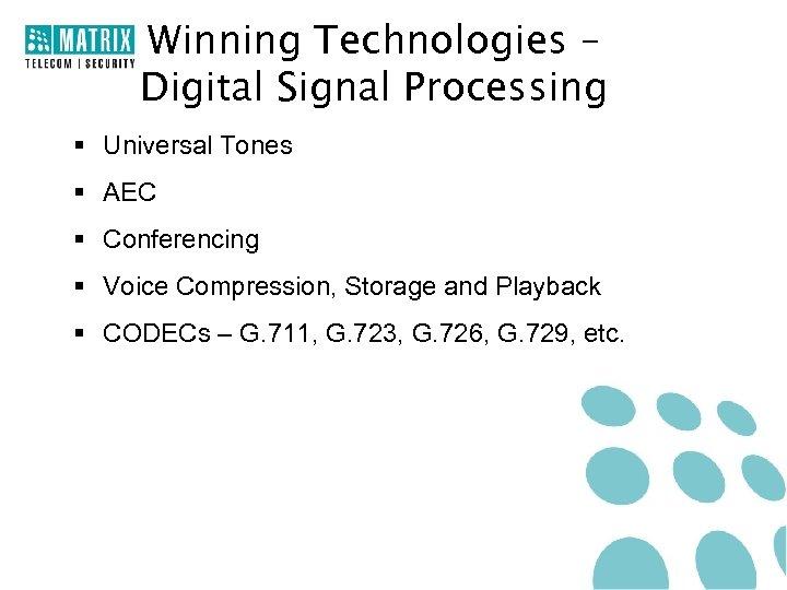 Winning Technologies – Digital Signal Processing § Universal Tones § AEC § Conferencing §