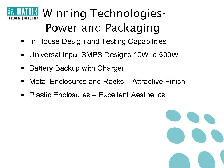 Winning Technologies. Power and Packaging § In-House Design and Testing Capabilities § Universal Input