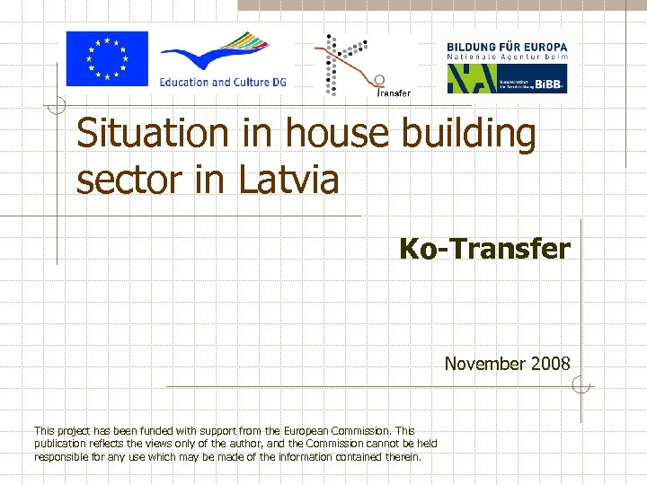 Situation in house building sector in Latvia Ko-Transfer November 2008 This project has been