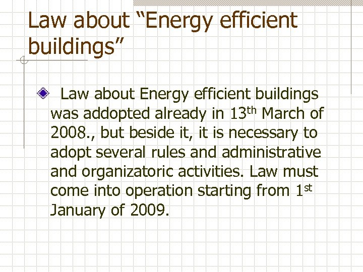 "Law about ""Energy efficient buildings"" Law about Energy efficient buildings was addopted already in"