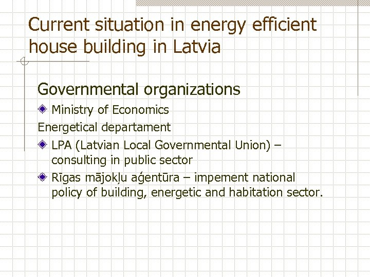 Current situation in energy efficient house building in Latvia Governmental organizations Ministry of Economics