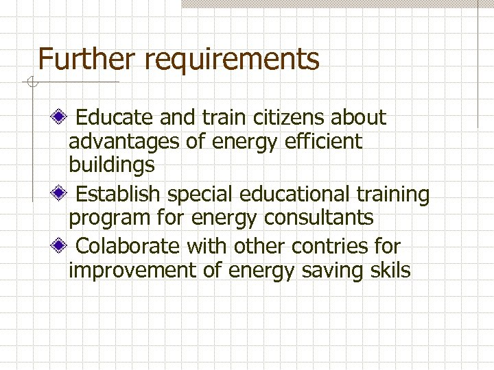 Further requirements Educate and train citizens about advantages of energy efficient buildings Establish special