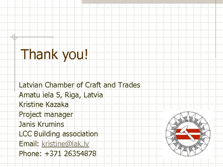 Thank you! Latvian Chamber of Craft and Trades Amatu iela 5, Riga, Latvia Kristine