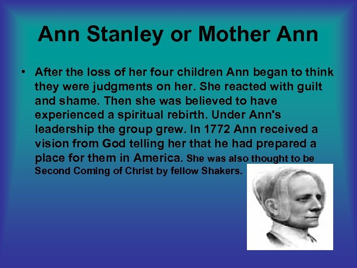 Ann Stanley or Mother Ann • After the loss of her four children Ann