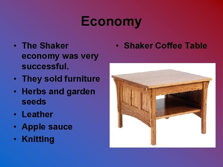 Economy • The Shaker economy was very successful. • They sold furniture • Herbs