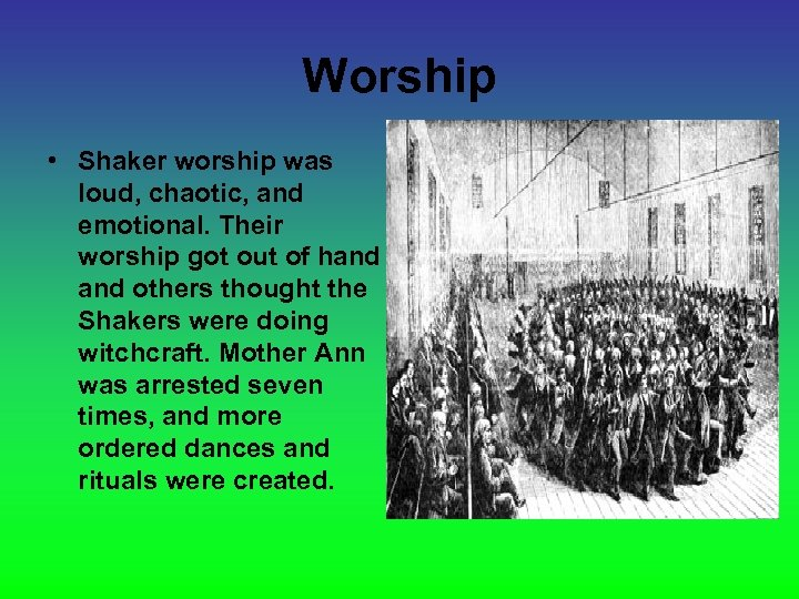 Worship • Shaker worship was loud, chaotic, and emotional. Their worship got out of