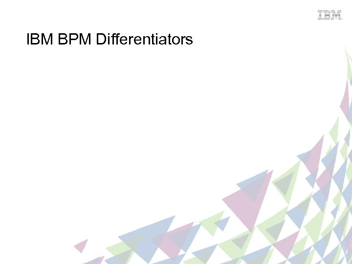 IBM BPM Differentiators