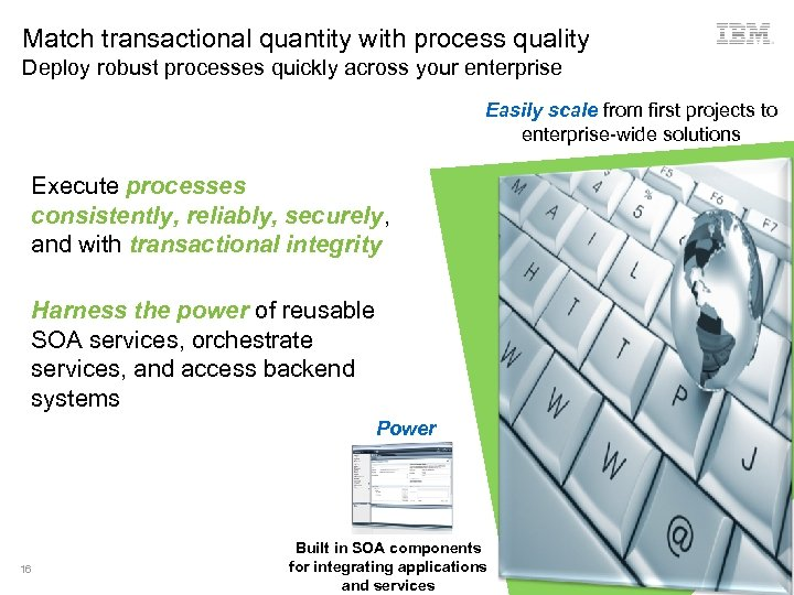 Match transactional quantity with process quality Deploy robust processes quickly across your enterprise Easily