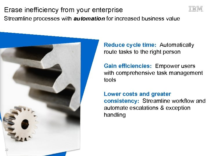 Erase inefficiency from your enterprise Streamline processes with automation for increased business value Reduce