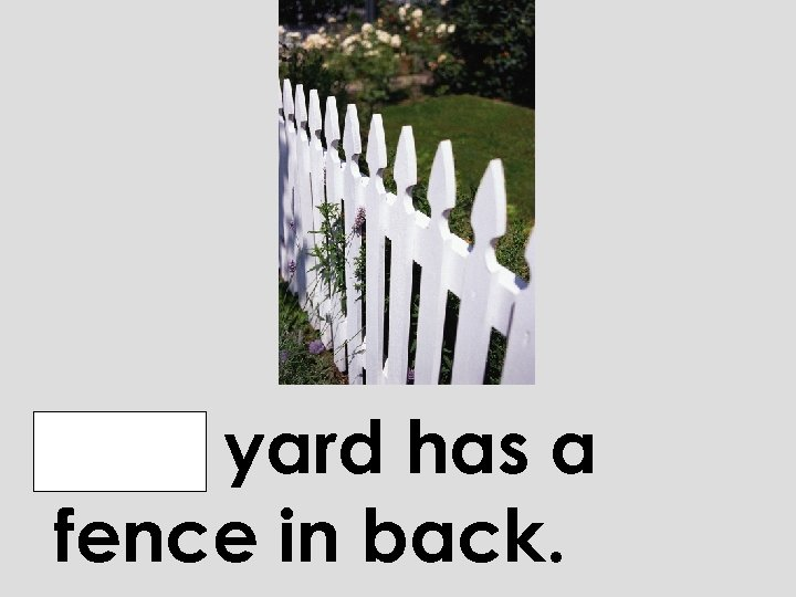 Our yard has a fence in back.