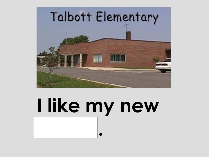 I like my new school.