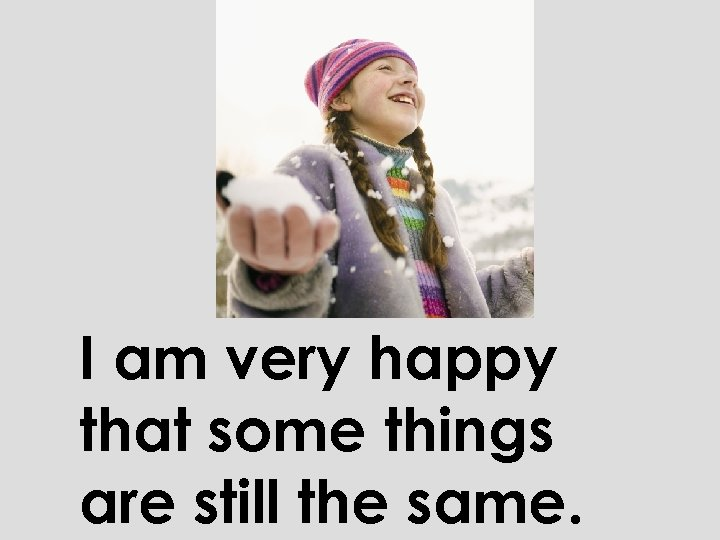 I am very happy that some things are still the same.