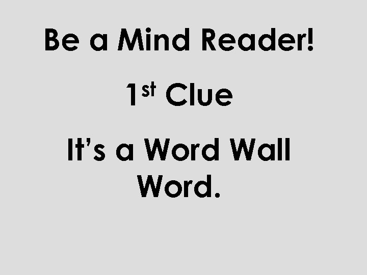 Be a Mind Reader! st 1 Clue It's a Word Wall Word.