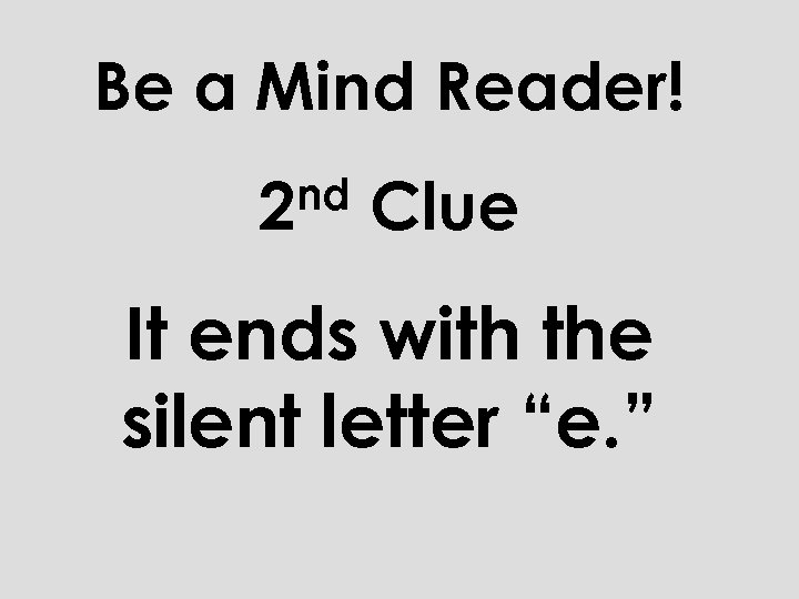 """Be a Mind Reader! nd 2 Clue It ends with the silent letter """"e."""
