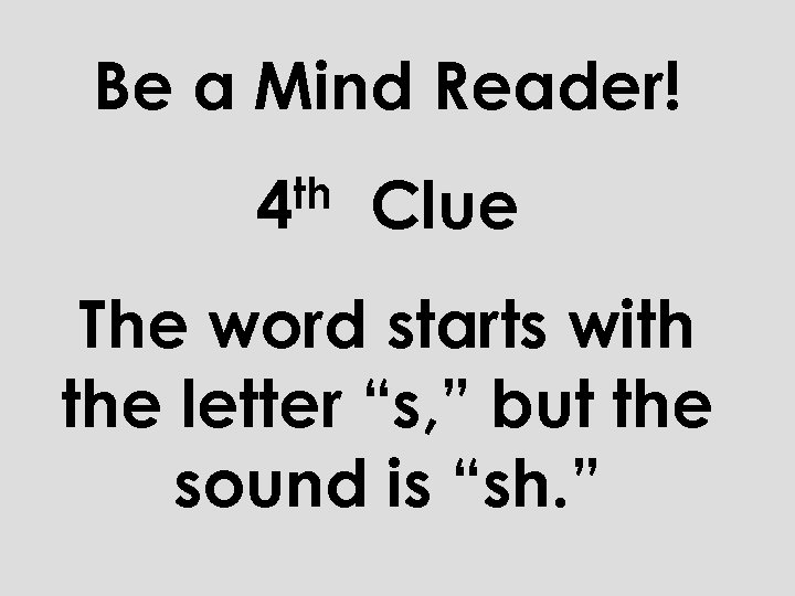 """Be a Mind Reader! th 4 Clue The word starts with the letter """"s,"""