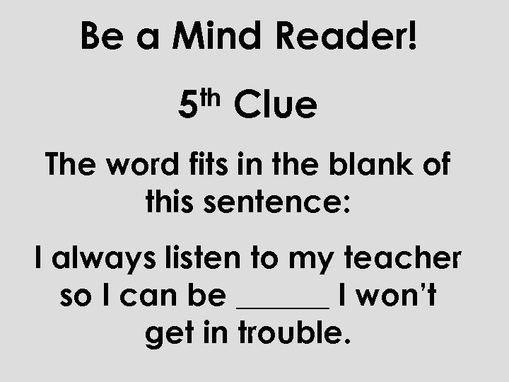 Be a Mind Reader! th 5 Clue The word fits in the blank of