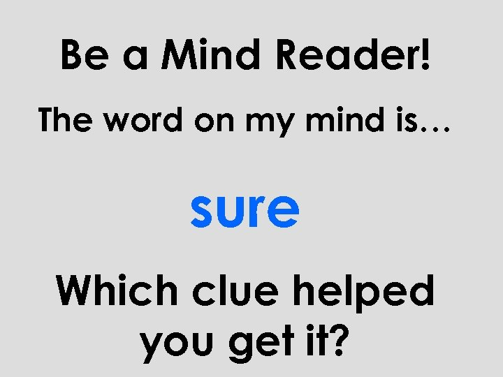 Be a Mind Reader! The word on my mind is… sure Which clue helped