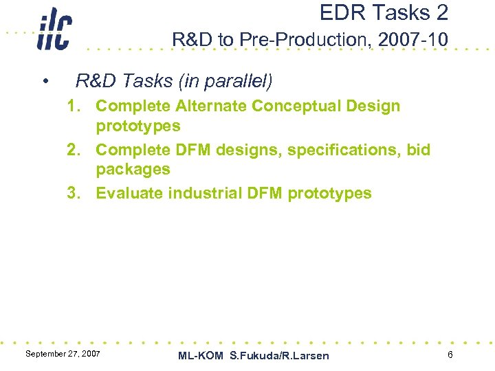 EDR Tasks 2 R&D to Pre-Production, 2007 -10 • R&D Tasks (in parallel) 1.