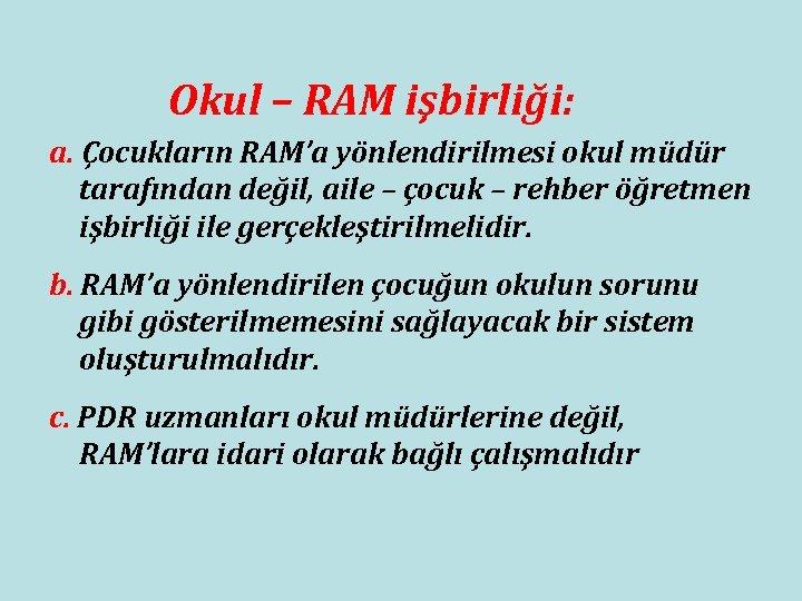 Okul – RAM işbirliği: a. Çocukların RAM'a yönlendirilmesi okul müdür tarafından değil, aile –