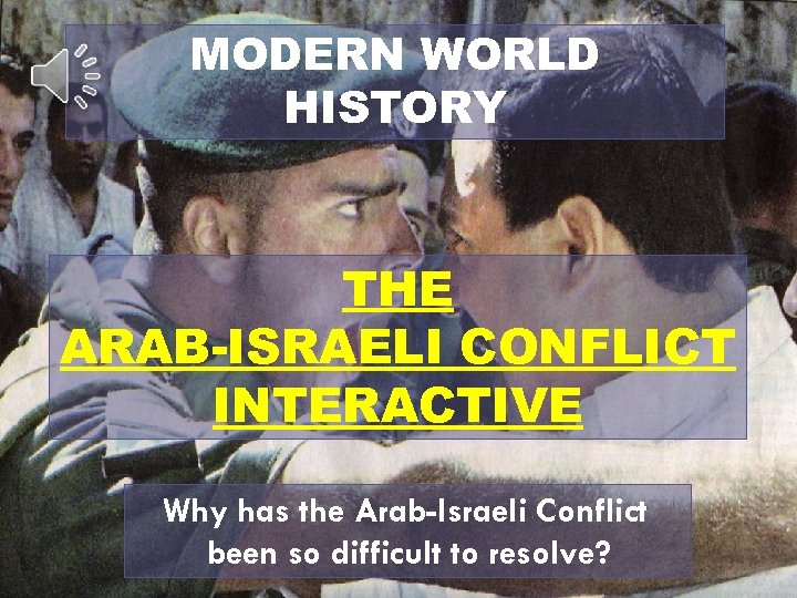 MODERN WORLD HISTORY THE ARAB-ISRAELI CONFLICT INTERACTIVE Why has the Arab-Israeli Conflict been so
