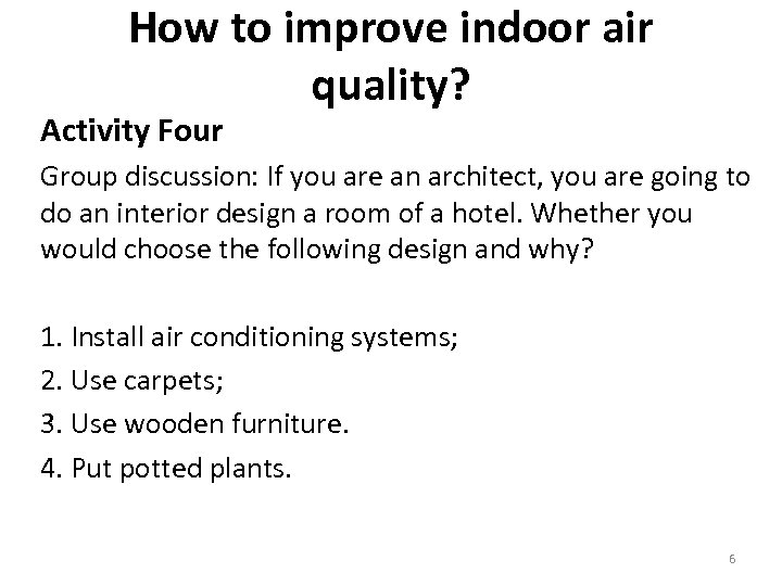 How to improve indoor air quality? Activity Four Group discussion: If you are an