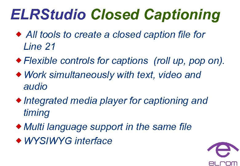 ELRStudio Closed Captioning ® All tools to create a closed caption file for Line
