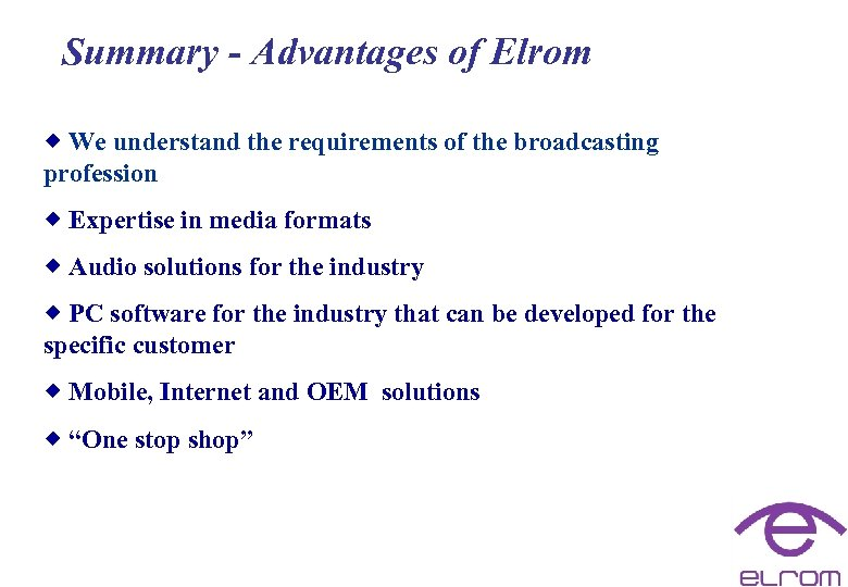 Summary - Advantages of Elrom ® We understand the requirements of the broadcasting profession
