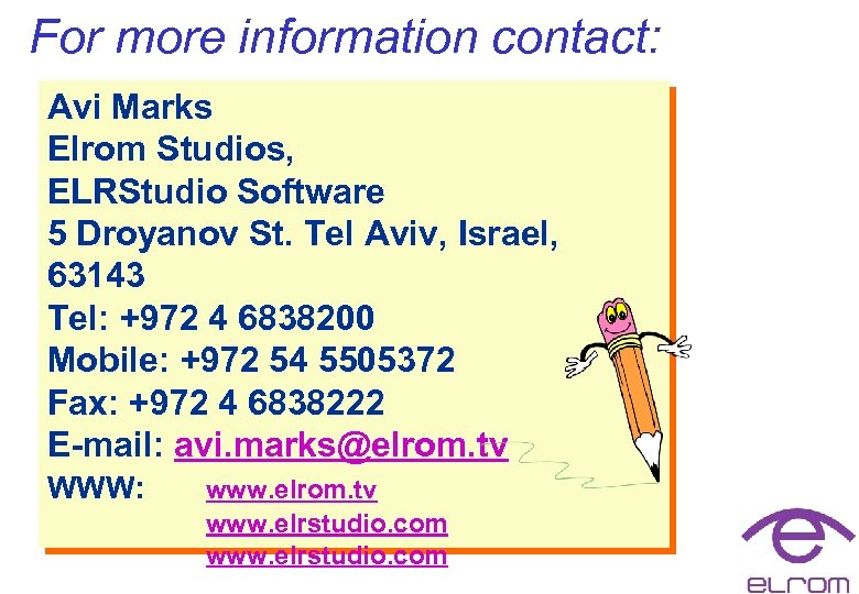 For more information contact: Avi Marks Elrom Studios, ELRStudio Software 5 Droyanov St. Tel