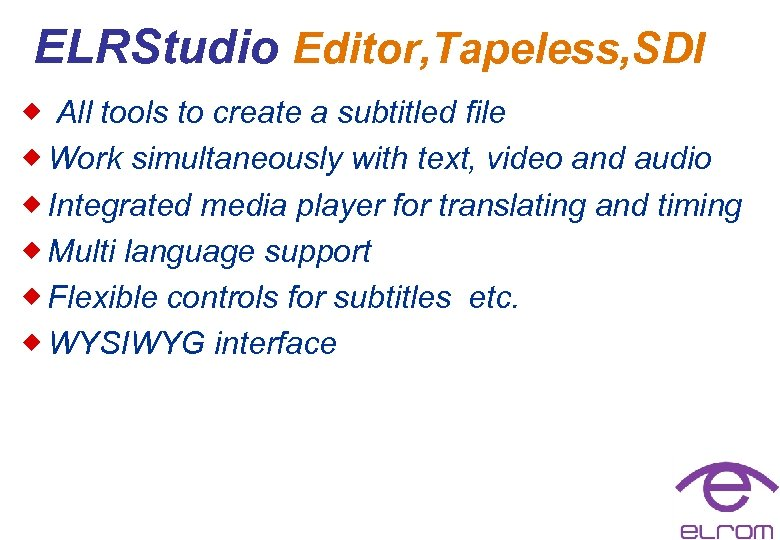 ELRStudio Editor, Tapeless, SDI ® All tools to create a subtitled file ® Work