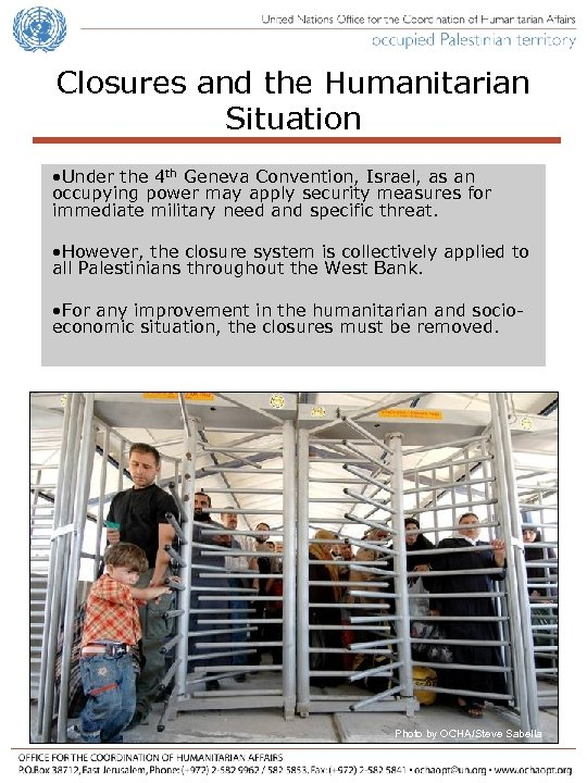 Closures and the Humanitarian Situation • Under the 4 th Geneva Convention, Israel, as