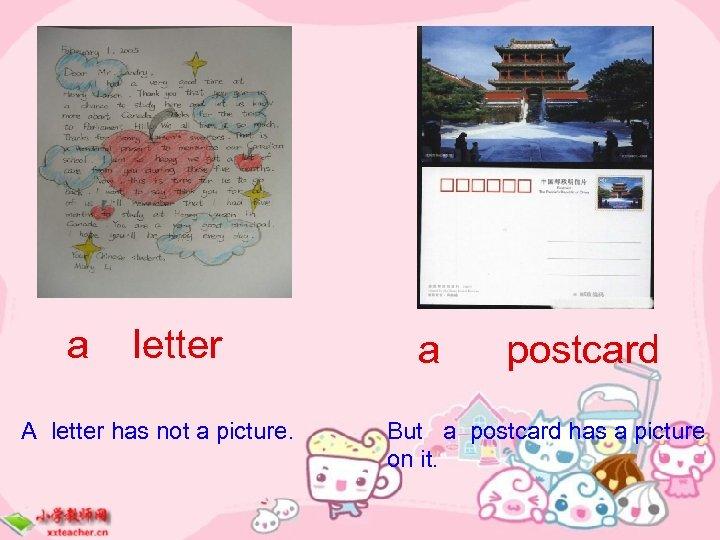 a letter A letter has not a picture. a postcard But a postcard has