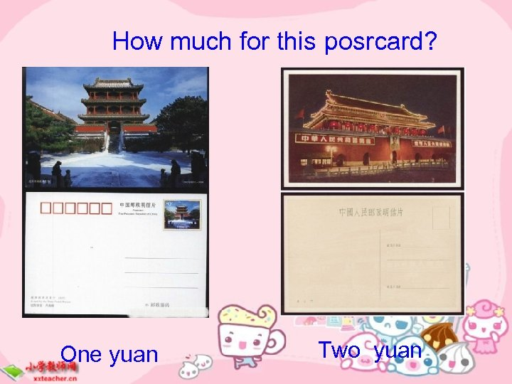 How much for this posrcard? One yuan Two yuan
