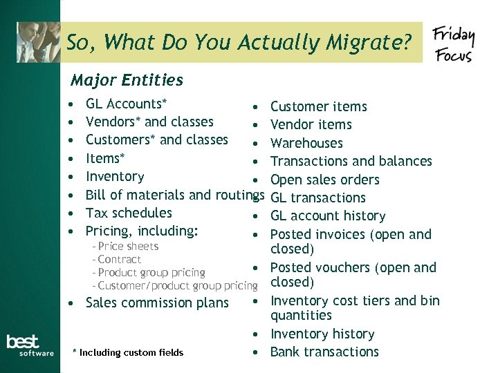 So, What Do You Actually Migrate? Major Entities • • GL Accounts* • Vendors*