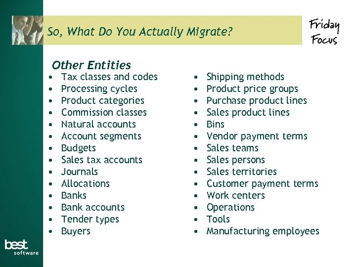 So, What Do You Actually Migrate? Other Entities • • • • Tax classes