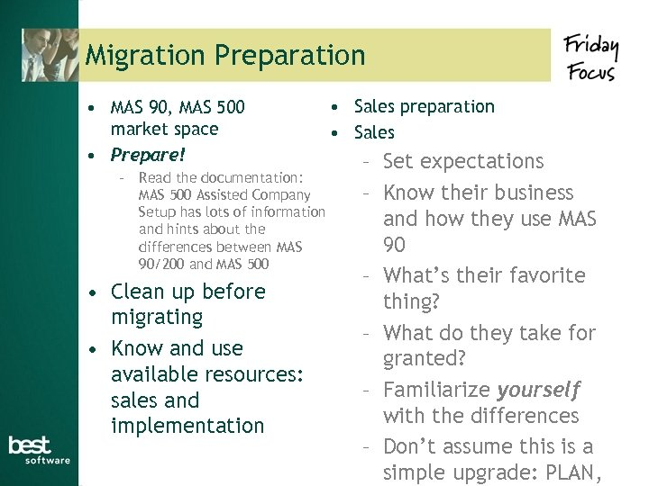 Migration Preparation • MAS 90, MAS 500 market space • Prepare! – Read the