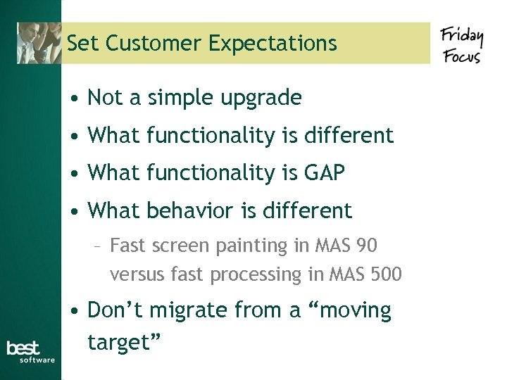 Set Customer Expectations • Not a simple upgrade • What functionality is different •