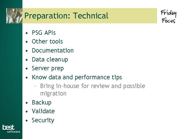 Preparation: Technical • • • PSG APIs Other tools Documentation Data cleanup Server prep