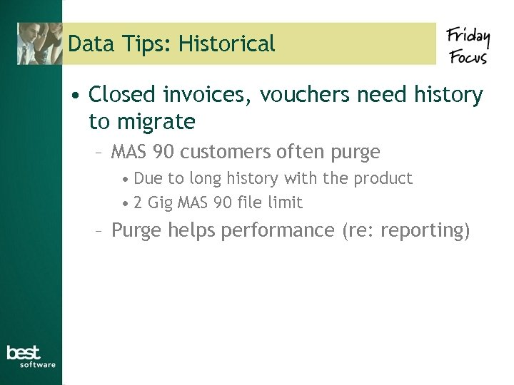 Data Tips: Historical • Closed invoices, vouchers need history to migrate – MAS 90