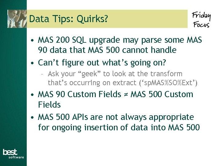 Data Tips: Quirks? • MAS 200 SQL upgrade may parse some MAS 90 data