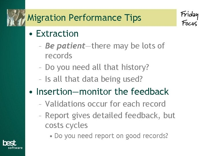 Migration Performance Tips • Extraction – Be patient—there may be lots of records –