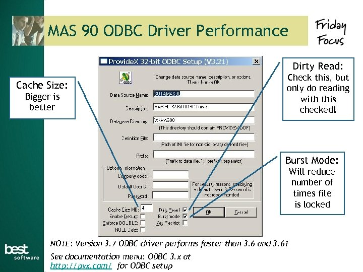 MAS 90 ODBC Driver Performance Dirty Read: Cache Size: Bigger is better Check this,