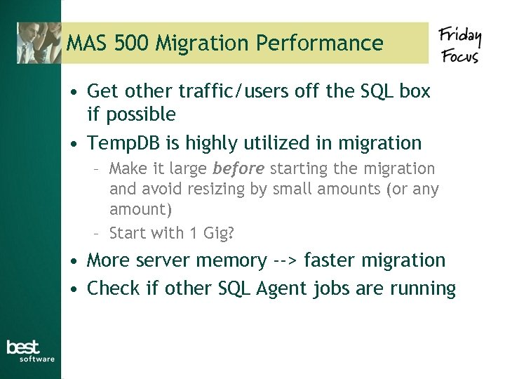 MAS 500 Migration Performance • Get other traffic/users off the SQL box if possible