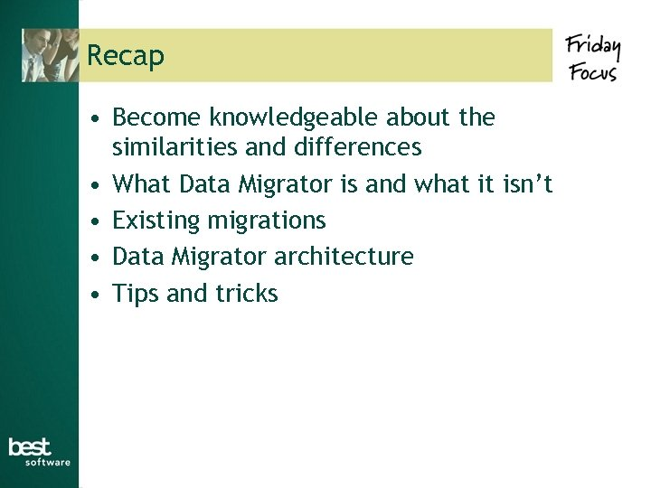 Recap • Become knowledgeable about the similarities and differences • What Data Migrator is