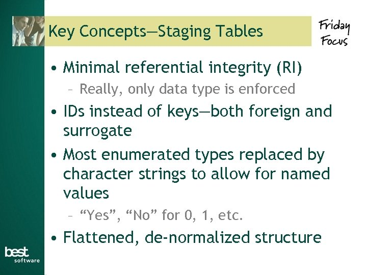Key Concepts—Staging Tables • Minimal referential integrity (RI) – Really, only data type is