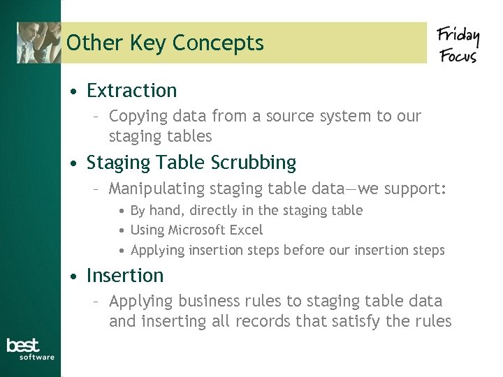 Other Key Concepts • Extraction – Copying data from a source system to our