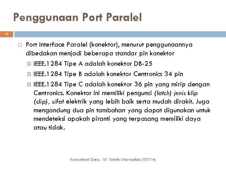 Penggunaan Port Paralel 12 Port Interface Paralel (konektor), menurut penggunaannya dibedakan menjadi beberapa standar