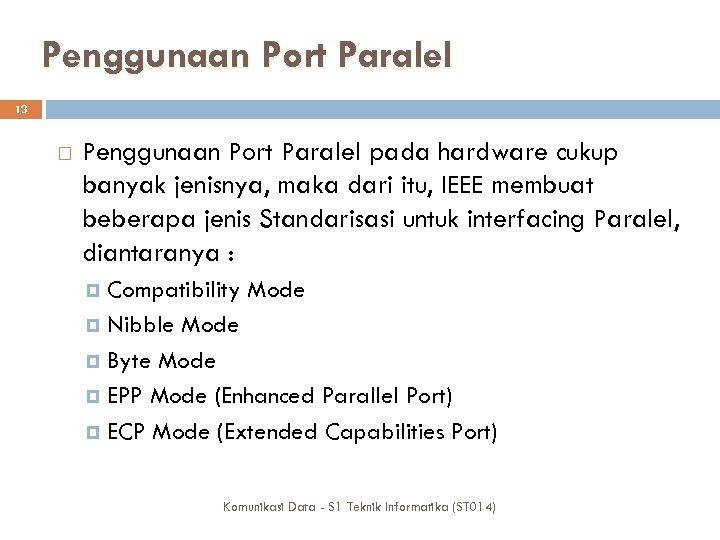 Penggunaan Port Paralel 13 Penggunaan Port Paralel pada hardware cukup banyak jenisnya, maka dari