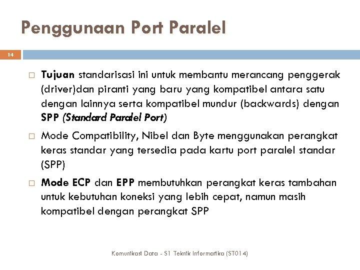 Penggunaan Port Paralel 14 Tujuan standarisasi ini untuk membantu merancang penggerak (driver)dan piranti yang